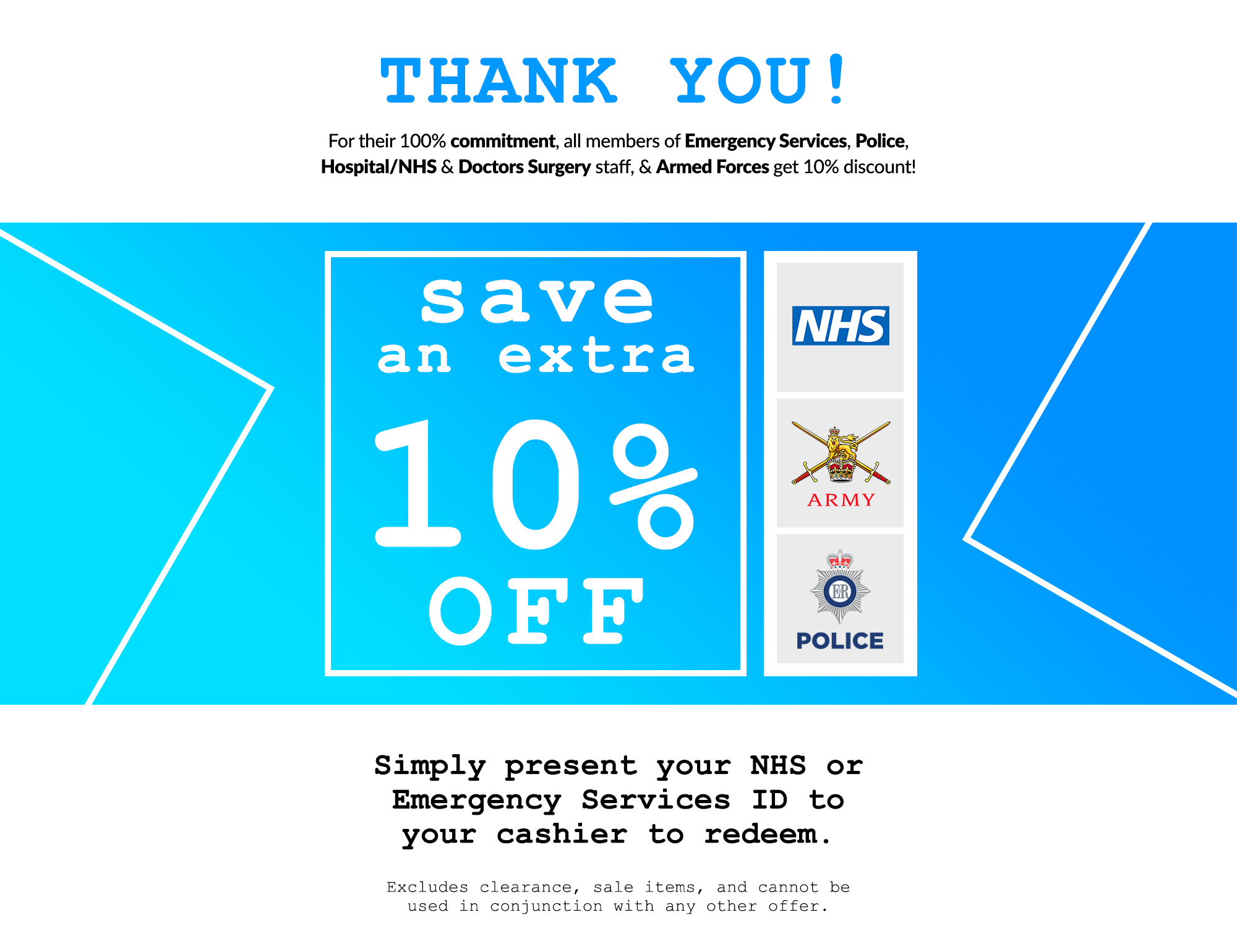 For their 100% commitment, all members of Emergency Services, Police, Hospital/NHS & Doctors Surgery staff, & Armed Forces get 10% discount!